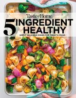 Taste of Home - Taste of Home 5-Ingredient Healthy Cookbook: Simply delicious dishesfor today's cooks