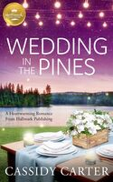 Carte, Cassidy - Wedding in the Pines: A perfect feel-good romance from Hallmark Publishing