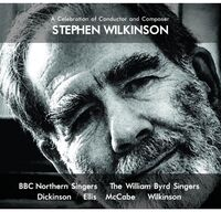 Bbc Northern Singers / William Byrd Singers - Celebration Of Conductor & Composer Stephen Wilkinson