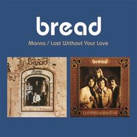 Bread - Manna / Lost Without Your Love (2-Fer)
