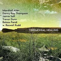 Marshall Allen, Danny Ray Thompson, Jamie Saft, Trevor Dunn, Balazs Pandi w. Roswell Rudd - Ceremonial Healing  [RSD 2019]
