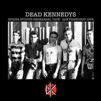 Dead Kennedys - Iguana Studios Rehearsal Tape - San Francisco 1978