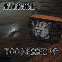 New Age Affair - Too Messed Up