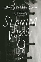 Levin, Daniel Barban - Slonim Woods 9: A Memoir