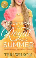 Wilson, Teri - Once Upon a Royal Summer: A delightful royal romance from HallmarkPublishing
