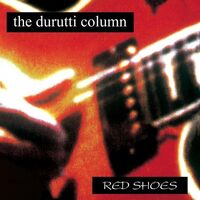 Durutti Column - Red Shoes