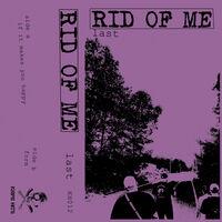 Rid Of Me - Last