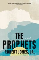 Jones Jr, Robert - The Prophets: A Novel