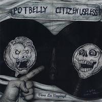 Potbelly / Citizen Useless - Viva La Vaginyl