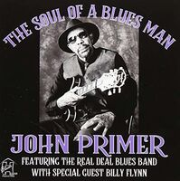 John Primer - The Soul Of A Blues Man John Primer Featuring The Real Deal Blues BandWith Special Guest Billy Flynn
