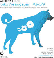 Louie / Esprit Orchestra / Sivuarapik - Take the Dog Sled