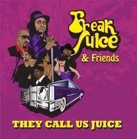 Freak Juice - They Call Us Juice