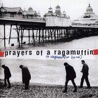 A Ragamuffin Band - Prayer Of A Ragamuffin