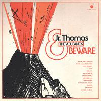 Jr. Thomas & The Volcanos - Beware