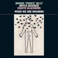 Bonnie 'Prince' Billy - When We Are Inhuman [2LP]
