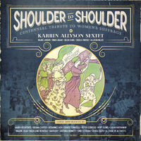 Karrin Allyson Sextet - Shoulder to Shoulder: Centennial Tribute to Womens Suffrage