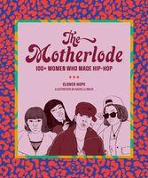 Hope, Clover - The Motherlode: 100+ Women Who Made Hip-Hop