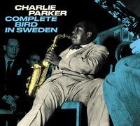 Charlie Parker - Complete Bird In Sweden [Deluxe Digipak]