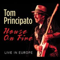 Tom Principato - House On Fire Live In Europe [Digipak]