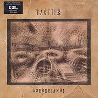 Tactile (Coil) - Borderlands