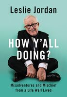 Leslie Jordan - How Y'all Doing?: Misadventures and Mischief from a Life Well Lived