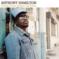 Anthony Hamilton - Comin from Where I'm from