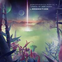 Desensitized - Hemispherica Portalis (portal Of 1000 Years)