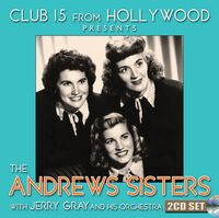 Andrews Sisters - Club 15 From Hollywood Presents The Andrews Sister