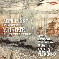 Royal Liverpool Philharmonic Orchestra - Zemlinsky: Die Seejungfrau; Schreker: Der Geburtstag der Infantin