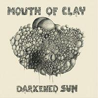 Mouth Of Clay - Darkened Sun