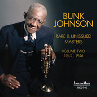 Bunk Johnson - Rare & Unissued Masters Volume Two