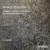 Erik Bertsch - Marco Stroppa: Miniature Estrose: Primo Libro Per Pianoforte D'amore