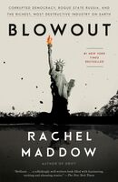 Maddow, Rachel - Blowout: Corrupted Democracy, Rogue State Russia, and the Richest,Most Destructive Industry on Earth