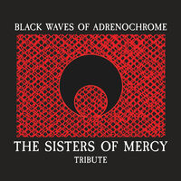 Black Waves Of Adrenochrome - Sisters Of Mercy - Black Waves Of Adrenochrome - Sisters Of Mercy