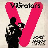Vibrators - Punk Mania - Back To The Roots