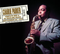 Charlie Parker - Complete Bird At The Rockland Palace [Digipak With Bonus Tracks]