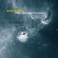 Anne Clark - Smallest Acts Of Kindness