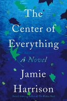 Jamie Harrison - The Center of Everything: A Novel