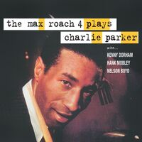 Max Roach 4 - Plays Charlie Parker