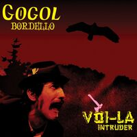 Gogol Bordello - Voi-la Intruder
