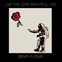 Drivin N Cryin - Live The Love Beautiful Live