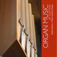 Stephen Bryant - Organ Music At Clifton