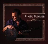 Martin Simpson - Trails & Tribulations: Deluxe Edition [Deluxe] (Uk)