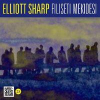 Elliott Sharp - Filiseti Mekidesi