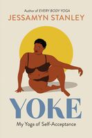Stanley, Jessamyn - Yoke: My Yoga of Self-Acceptance