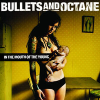 Bullets & Octane - In The Mouth Of The Young