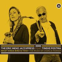 The Eric Ineke Jazzxpress - What Kinda Bird Is This