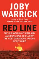 Warrick, Joby - Red Line: The Unraveling of Syria and America's Race to Destroy the Most Dangerous Arsenal in the World