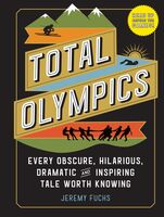 Fuchs, Jeremy - Total Olympics: Every Obscure, Hilarious, Dramatic, and Inspiring TaleWorth Knowing