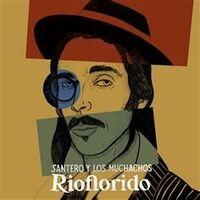 Santero Y Los Muchachos - Rioflorido (Spa)